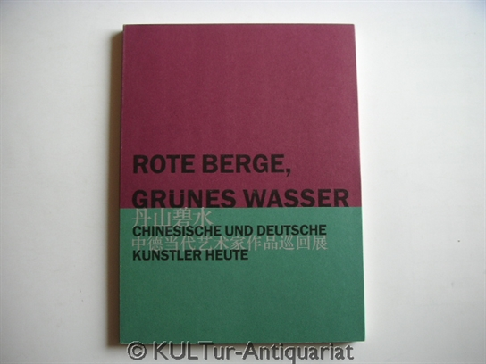 Rote Berge, grünes Wasser - Chinesische und deutsche Künstler heute. unbekannt.