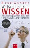 Kröher, Michael: Wirtschaftsfaktor Wissen: Wie unsere Spitzenforschung den Standort Deutschland voranbringt 1. Auflage.