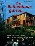 Der Reihenhausgarten. Spaß am neuen Garten. Den Garten nutzen und genießen. 1. Auflage.