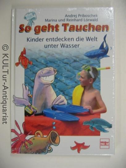 So geht Tauchen. Kinder entdecken die Welt unter Wasser 1. Auflage.