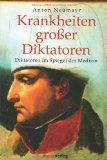 Krankheiten großer Diktatoren: Diktatoren im Spiegel der Medizin. Napoleon - Hitler - Stalin.