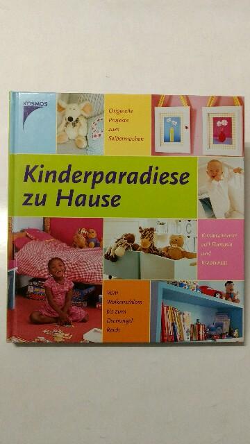 Kinderparadiese zu Hause 1. Auflage.