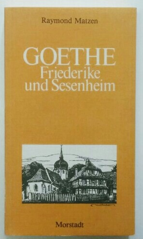 Goethe, Friederike und Sesenheim.