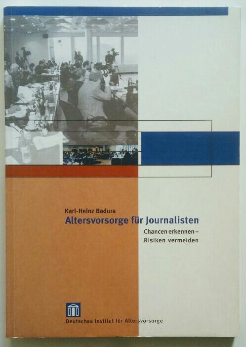 Altersvorsorge für Journalisten. Chancen erkennen - Risiken vermeiden. Auflage: 1