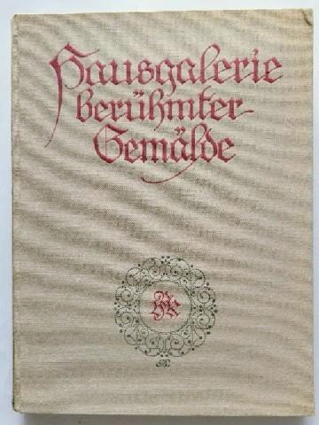 Hausgalerie berühmter Gemälde - 200 ausgewählte Meisterwerke der bedeutensten Maler aller Zeiten. Rennaissance. 3. Auflage.