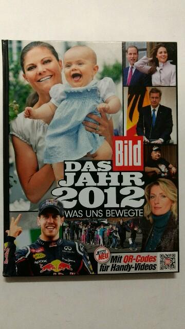 BILD Das Jahr 2012: Was uns bewegte. 1. Auflage.