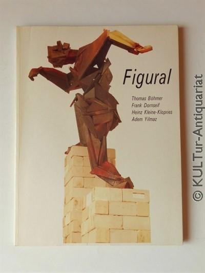 Figural : Thomas Böhmer, Frank Dornseif, Heinz Kleine-Klopries, Adem Yilmaz; Kunstverein in Hamburg, 5. September - 11. Oktober 1987. 1. Aufl. / 1 Bd. m. Einbandlaschen.