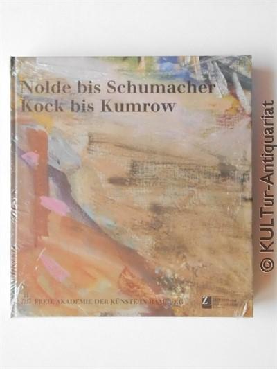 Nolde bis Schumacher - Kock bis Kumrow: 50 Jahre Freie Akademie der Künste in Hamburg. Zwei Ausstellungen der Sektion Bildende Kunst. 1. Aufl. / 1 Bd.