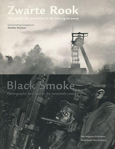 Zwarte rook. Fotografie en steenkool in de twintigste eeuw. = Black smoke. Voorwoord Ruud Visschedijk. - Haveman, Mariette (Ed.)
