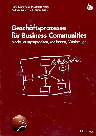 Geschäftsprozesse für Business Communities. Modellierungssprachen, Methoden, Werkzeuge. - Schönthaler, Frank, Vossen, Gottfried Oberweis, Andreas und Thomas Karle