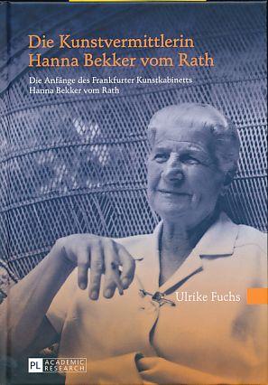Die Kunstvermittlerin Hanna Bekker vom Rath. Die Anfänge des Frankfurter Kunstkabinetts Hanna Bekker vom Rath. - Fuchs, Ulrike