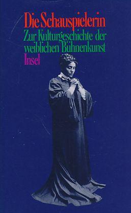 Die Schauspielerin : zur Kulturgeschichte der weiblichen Bühnenkunst.  1. Aufl. - Möhrmann, Renate [Hrsg.]
