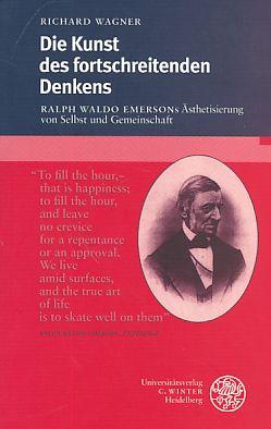 Die Kunst des fortschreitenden Denkens : Ralph Waldo Emersons Ästhetisierung von Selbst und Gemeinschaft. - Wagner, Richard