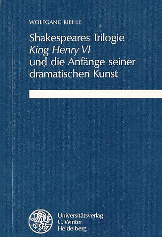 Shakespeares Trilogie King Henry VI und die Anfänge seiner dramatischen Kunst. - Riehle, Wolfgang