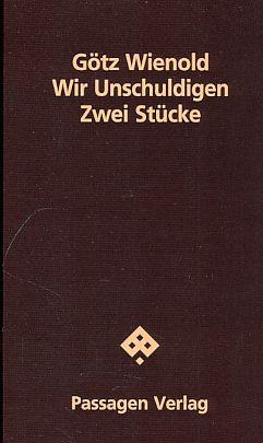 Wir Unschuldigen. Zwei Stücke. Passagen Literatur. 1. Auflage. - Wienold, Götz