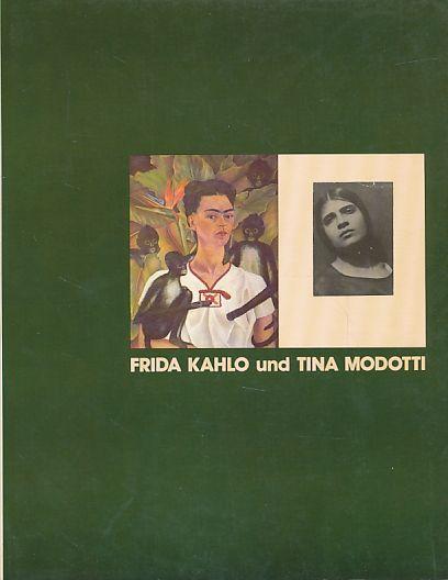 Frida Kahlo und Tina Modotti. London, Whitechapel Art Gallery, 26. März - 2. Mai 1982, Berlin, Haus am Waldsee (im Rahmen von