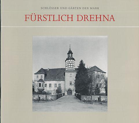 Fürstlich Drehna. Schlösser und Gärten der Mark. Hrsg. von Sibylle Badstübner-Gröger. - Eggers, Barbara