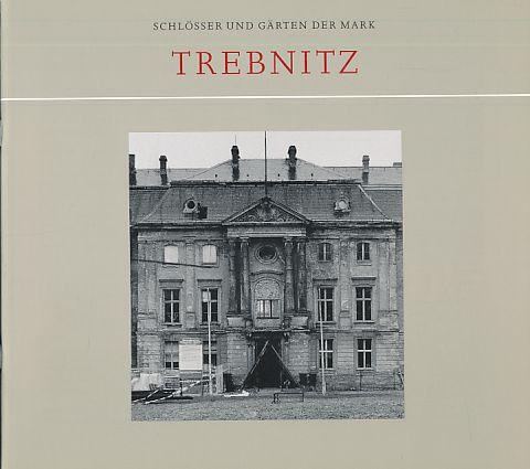 Trebnitz. Schlösser und Gärten der Mark. Hrsg. von Sibylle Badstübner-Gröger.