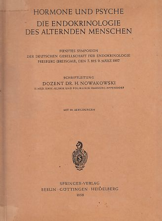 Harmonie und Psyche. Die Endokrinologie des alternden Menschen. Fünftes Symposium d. deutschen Gesellschaft f. Endokrinologie; März 1957.