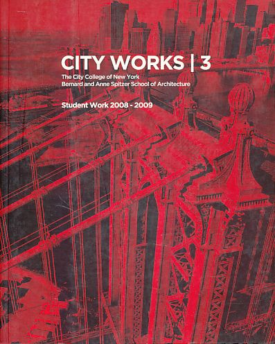 City Works 3. Student work 2008 - 2009. - Horn, Bradley (Ed.)