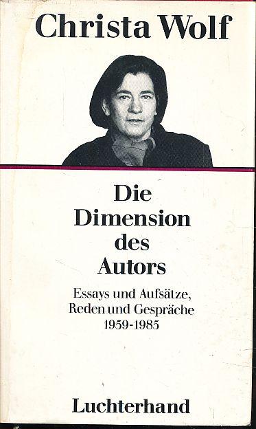 Die Dimension des Autors. Essays und Aufsätze, Reden und Gespräche 1959 - 1985. Ausw.: Angela Drescher. 2. Aufl. - Wolf, Christa