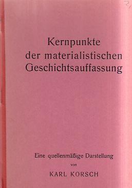 Kernpunkte der materialistischen Geschichtsauffassung. Eine quellenmäßige Darstellung. (Raubdruck). Nachdr. d. Ausg. 1922.