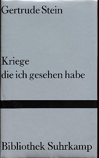 Kriege, die ich gesehen habe. Gertrude Stein. Aus d. Amerikan. von Marie-Anne Stiebel / Bibliothek Suhrkamp 598. 1. Aufl. - Stein, Gertrude