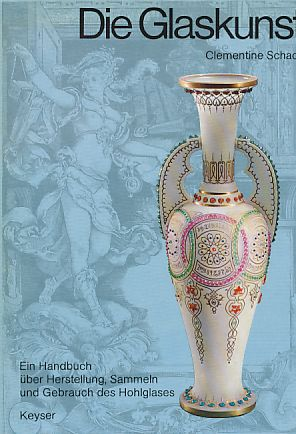Die  Glaskunst. Ein Handbuch über Herstellung, Sammeln und Gebrauch des Hohlglases. - Schack, Clementine
