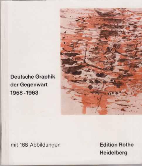 Deutsche Graphik der Gegenwart. 1958-1963. Mit 168 Abbildungen.