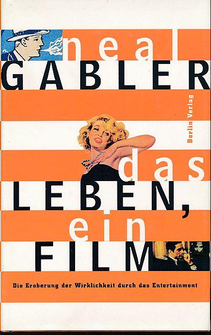Das Leben, ein Film. Die Eroberung der Wirklichkeit durch das Entertainment. Aus dem Amerikan. von Monika Schmalz - Gabler, Neal