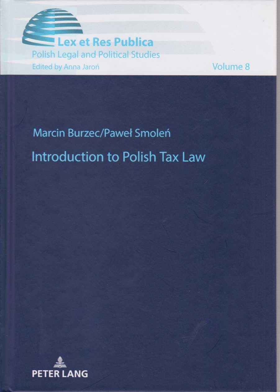 Introduction to Polish tax law. Lex et res publica ; vol. 8. - Burzec, Marcin and Pawel Smolen