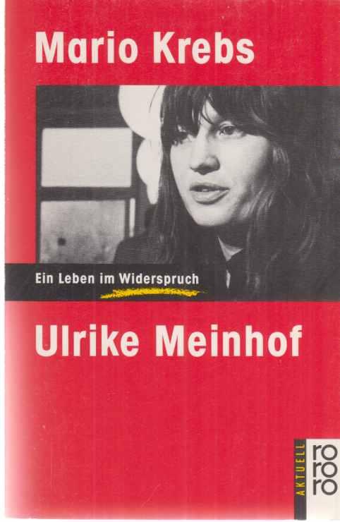 Ulrike Meinhof : ein Leben im Widerspruch. Von Mario Krebs / Rororo ; 15642 : rororo aktuell. Orig.-Ausg. - Meinhof, Ulrike