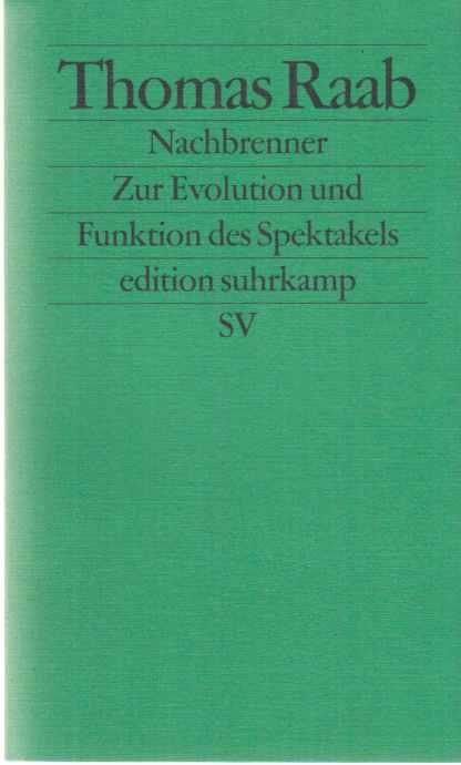 Nachbrenner : zur Evolution und Funktion des Spektakels. Thomas Raab / Edition Suhrkamp ; 2458. Orig.-Ausg., 1. Aufl. - Raab, Thomas