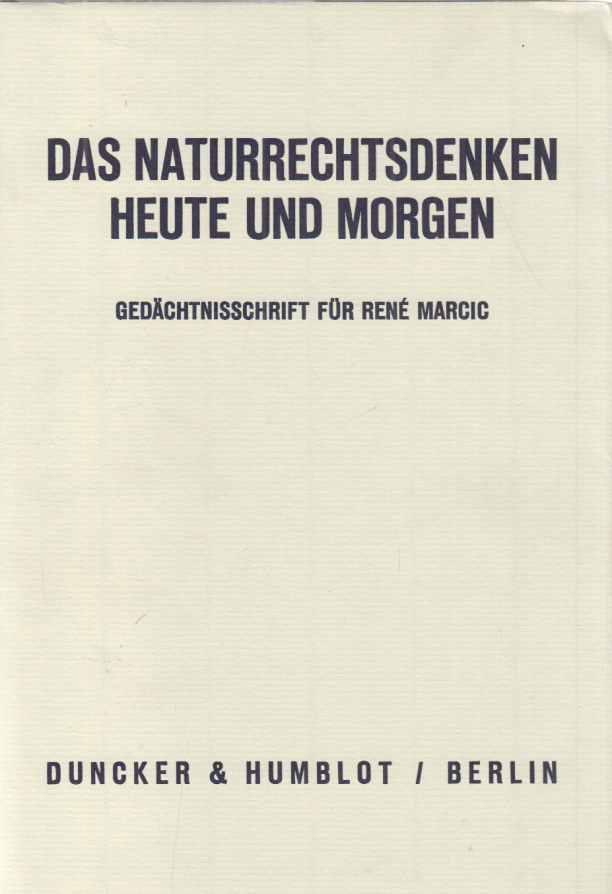 Das Naturrechtsdenken heute und morgen : Gedächtnisschrift für René Marcic. hrsg. von Dorothea Mayer-Maly ; Peter M. Simons. - Marcic, René