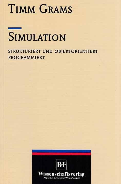 Simulation : strukturiert und objektorientiert programmiert. - Grams, Timm