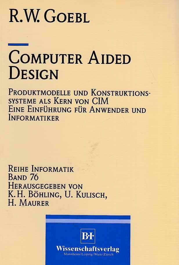 Computer aided design : Produktmodelle und Konstruktionssysteme als Kern von CIM ; eine Einführung für Anwender und Informatiker. Reihe Informatik ; Bd. 76.