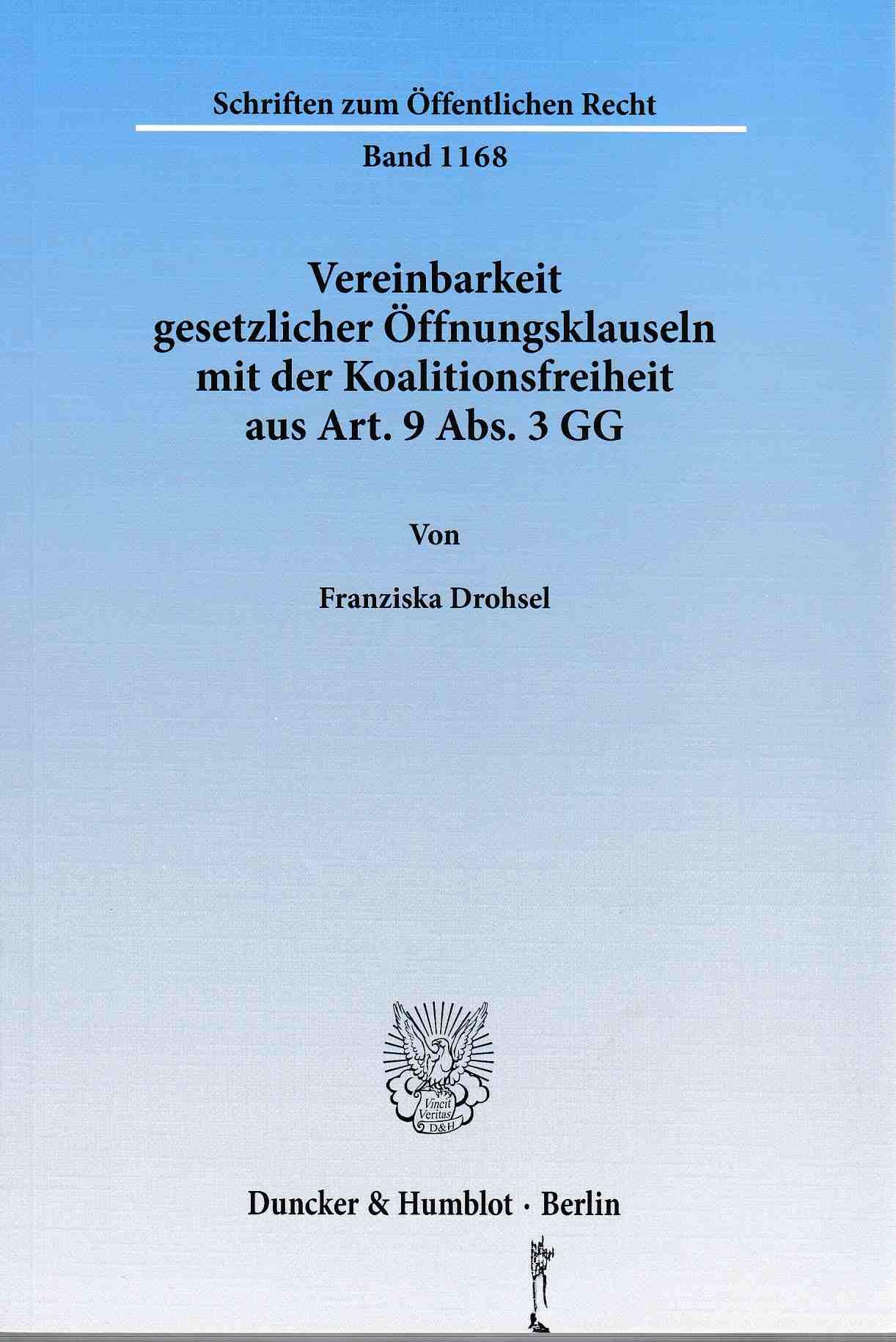 Vereinbarkeit gesetzlicher Öffnungsklauseln mit der Koalitionsfreiheit aus Art. 9 Abs. 3 GG. Schriften zum öffentlichen Recht ; Bd. 1168. - Drohsel, Franziska