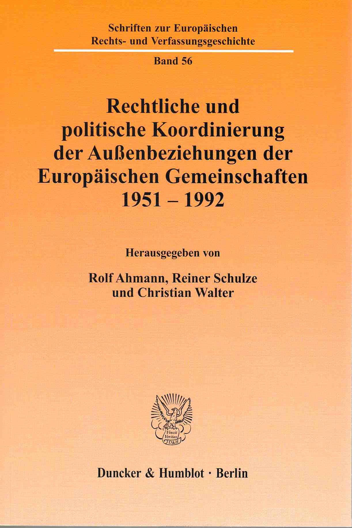 Rechtliche und politische Koordinierung der Außenbeziehungen der Europäischen Gemeinschaften 1951 - 1992. Schriften zur europäischen Rechts- und Verfassungsgeschichte ; Bd. 56. - Ahmann, Rolf (Hg.)