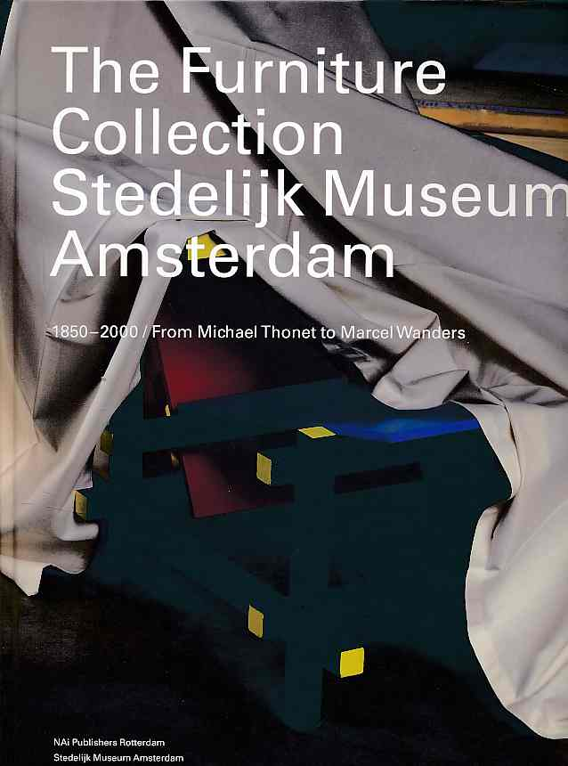 The furniture collection, Stedelijk Museum Amsterdam. 1850 - 2000, from Michael Thonet to Marcel Wanders ; Collection catalogue. Photogr. Erik and Petra Hesmerg. Foreword Hans van Beers. - Adrichem, Jan van and Ingeborg de Roode (Eds.)
