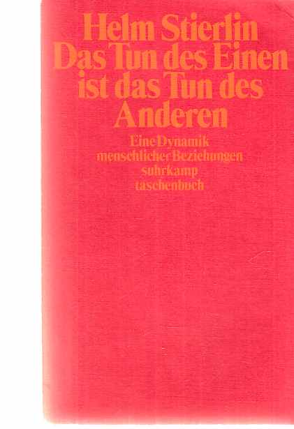 Das Tun des Einen ist das Tun des Anderen : eine Dynamik menschlicher Beziehungen. Suhrkamp Taschenbuch ; 313. 1.Aufl. - Stierlin, Helm