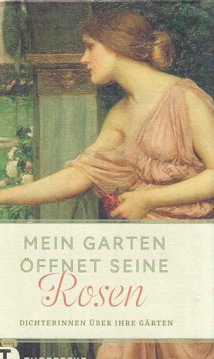 Mein Garten öffnet seine Rosen : Dichterinnen über ihre Gärten. - Austen, Jane (u.a.)