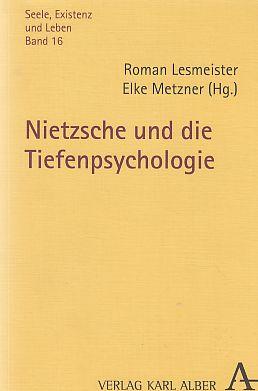 Nietzsche und die Tiefenpsychologie. Seele, Existenz und Leben ; Bd. 16. Orig.-Ausg. - Lesmeister, Roman und Elke Metzner (Hrsg.)