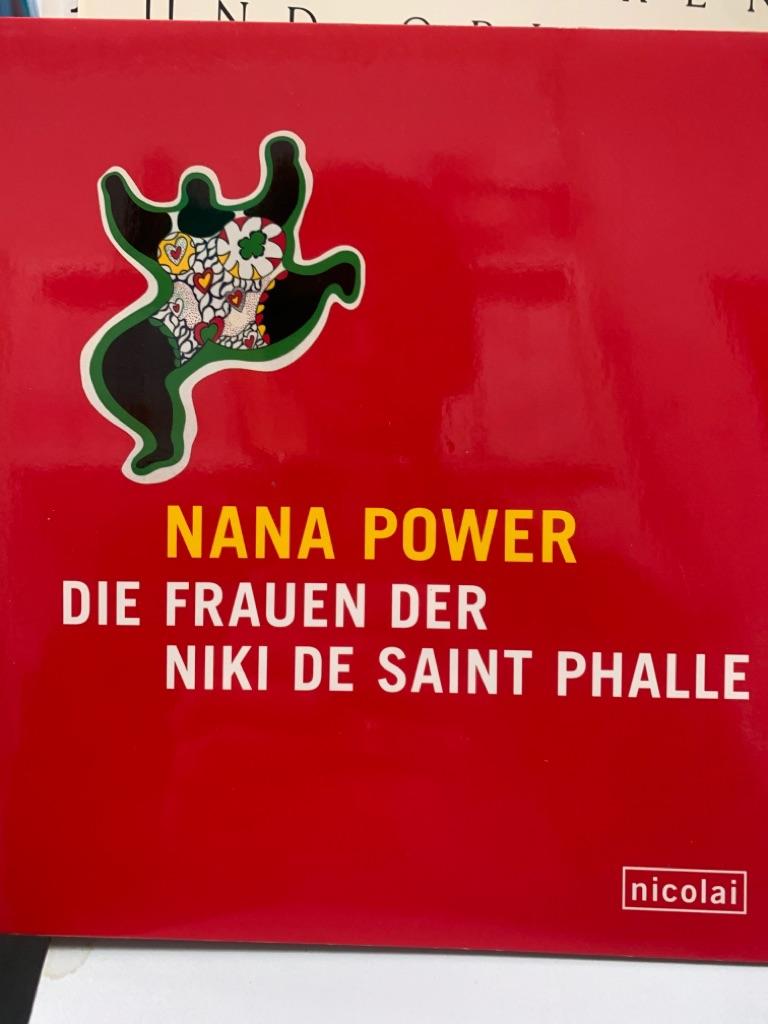 Nana-Power : die Frauen der Niki de Saint Phalle. hrsg. von der Stiftung Schloss Neuhardenberg in Zusammenarbeit mit dem Sprengel-Museum Hannover. [Text Ulrich Krempel ; Bernd Kauffmann]