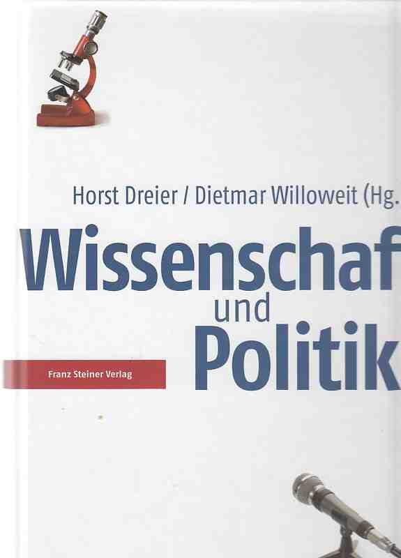 Wissenschaft und Politik. Horst Dreier / Dietmar Willoweit (Hg.) 1. Aufl. - Dreier, Horst (Hrsg.) u.a.