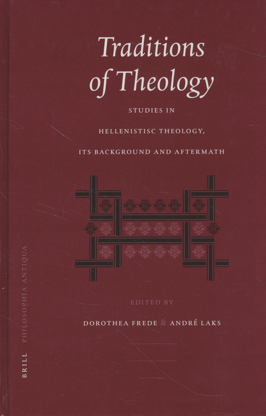 Traditions of Theology. Studies in Hellenistic Theology, its Background and Aftermath. / Philosophia antiqua, 89. - Frede, Dorothea and André Laks (eds.)