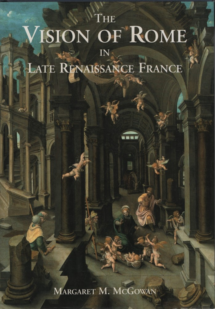 Vision of Rome in Late Renissance France. - McGowan, Margaret M.