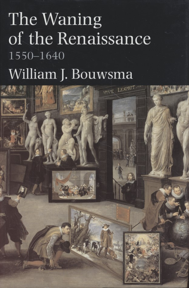 The Waning of the Renaissance, 1550-1640. - Bouwsma, William J.