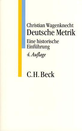 Deutsche Metrik: eine historische Einführung. C. H. Beck Studium 4., neu durchges. Aufl. - Wagenknecht, Christian