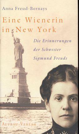 Eine Wienerin in New York. Die Erinnerungen der Schwester Sigmund Freuds. Hrsg. von Christfried Tögel. 1. Aufl. - Freud-Bernays, Anna