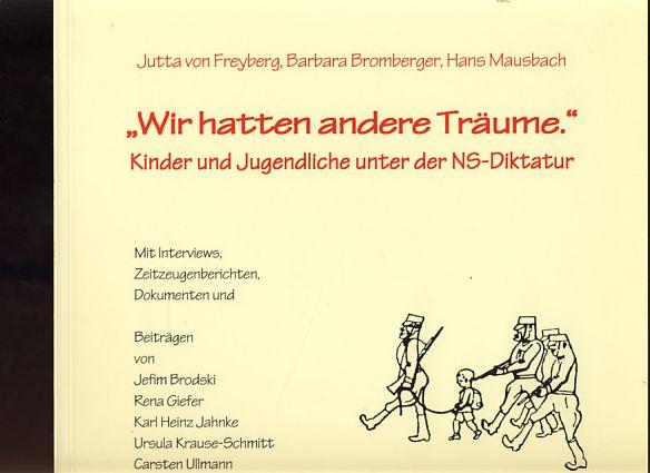 """""""Wir hatten andere Träume"""". Kinder und Jugendliche unter der NS-Diktatur. Hrsg.: Studienkreis Deutscher Widerstand, Frankfurt.[Mit Interviews, Zeitzeugenberichten, Dokumenten."""